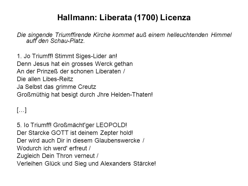 Hallmann: Liberata (1700) Licenza Die singende Triumffirende Kirche kommet auß einem helleuchtenden Himmel auff den Schau-Platz. 1. Jo Triumff! Stimmt