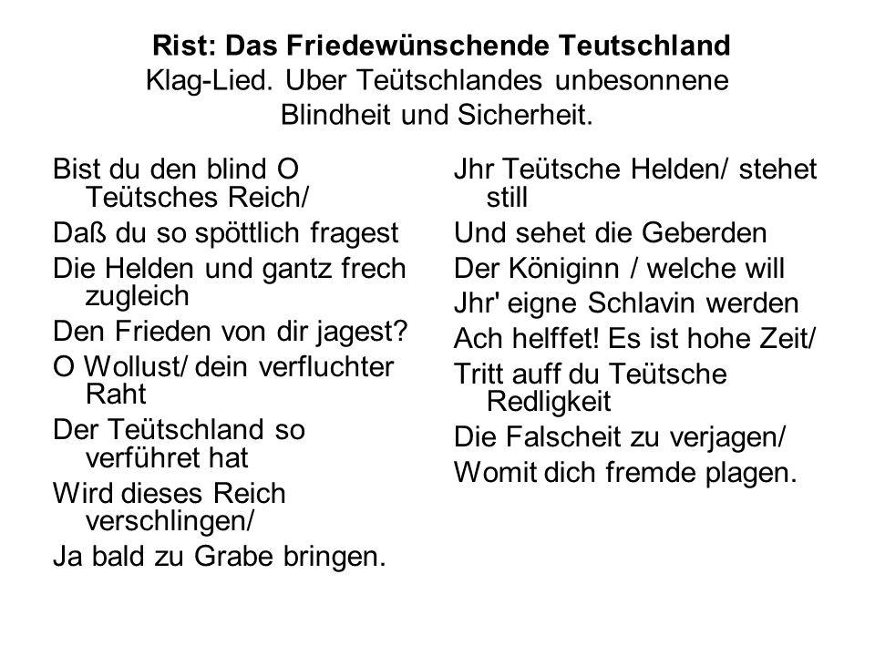 Rist: Das Friedewünschende Teutschland Klag-Lied. Uber Teütschlandes unbesonnene Blindheit und Sicherheit. Bist du den blind O Teütsches Reich/ Daß du