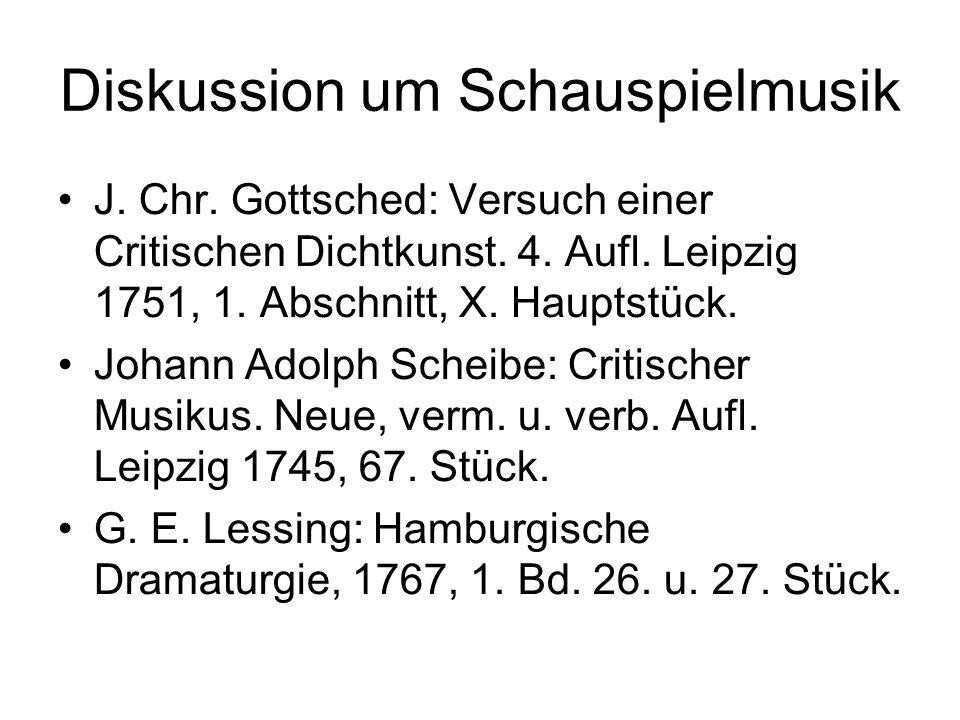 Diskussion um Schauspielmusik J. Chr. Gottsched: Versuch einer Critischen Dichtkunst. 4. Aufl. Leipzig 1751, 1. Abschnitt, X. Hauptstück. Johann Adolp