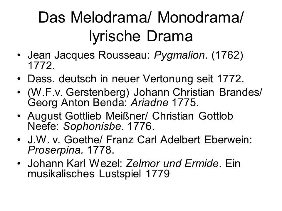 Das Melodrama/ Monodrama/ lyrische Drama Jean Jacques Rousseau: Pygmalion. (1762) 1772. Dass. deutsch in neuer Vertonung seit 1772. (W.F.v. Gerstenber