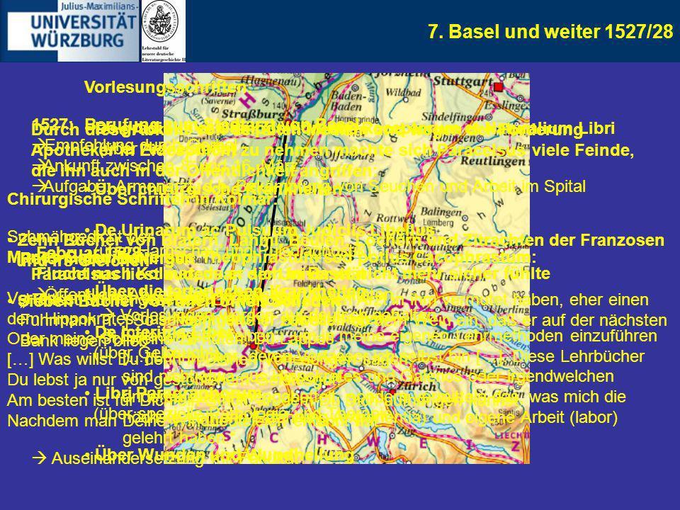 7. Basel und weiter 1527/28 1527: Berufung zum Stadtarzt von Basel Empfehlung durch Gerbel Ankunft zwischen 8. und 16. März Aufgabe: Armenarzt, d.h. B