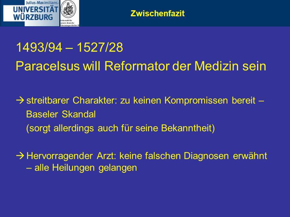 Zwischenfazit 1493/94 – 1527/28 Paracelsus will Reformator der Medizin sein streitbarer Charakter: zu keinen Kompromissen bereit – Baseler Skandal (so
