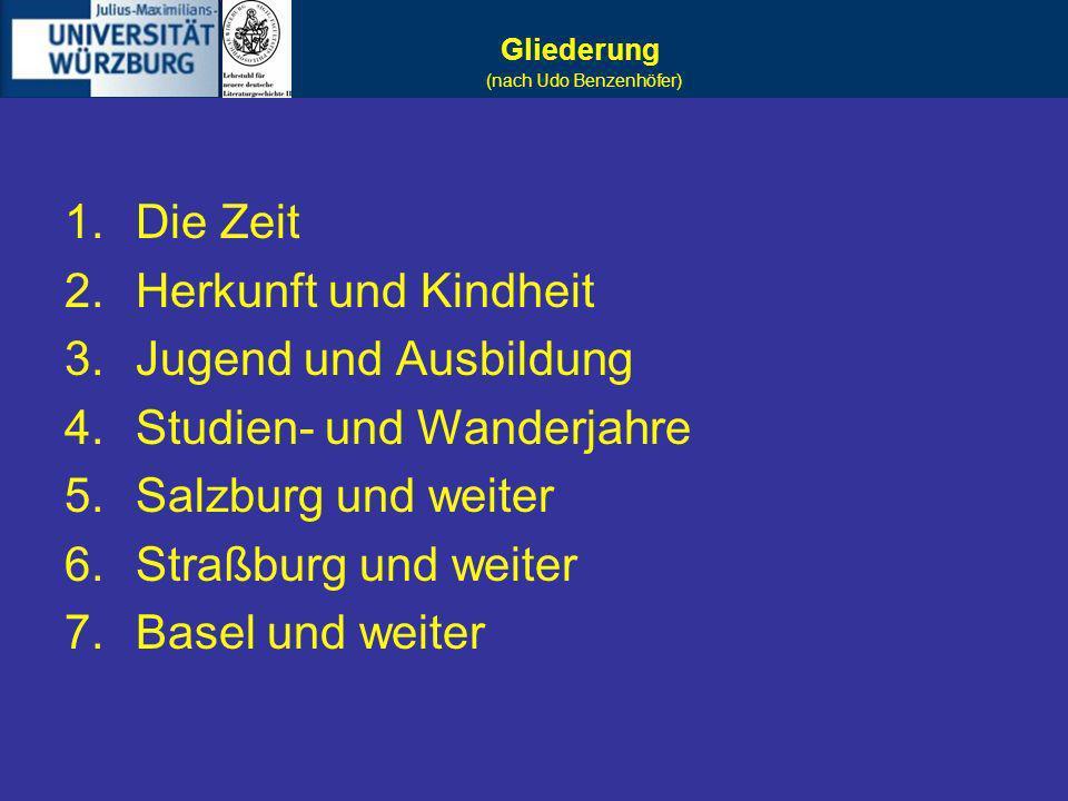 Gliederung 1.Die Zeit 2.Herkunft und Kindheit 3.Jugend und Ausbildung 4.Studien- und Wanderjahre 5.Salzburg und weiter 6.Straßburg und weiter 7.Basel