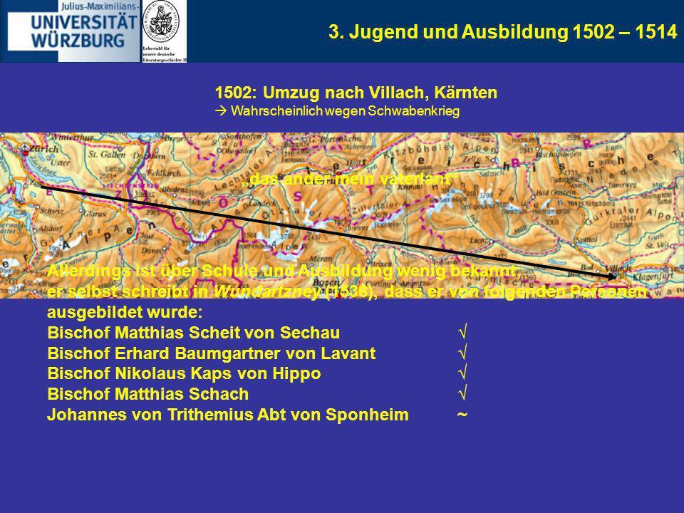 3. Jugend und Ausbildung 1502 – 1514 1502: Umzug nach Villach, Kärnten Wahrscheinlich wegen Schwabenkrieg das ander mein vaterlant Allerdings ist über