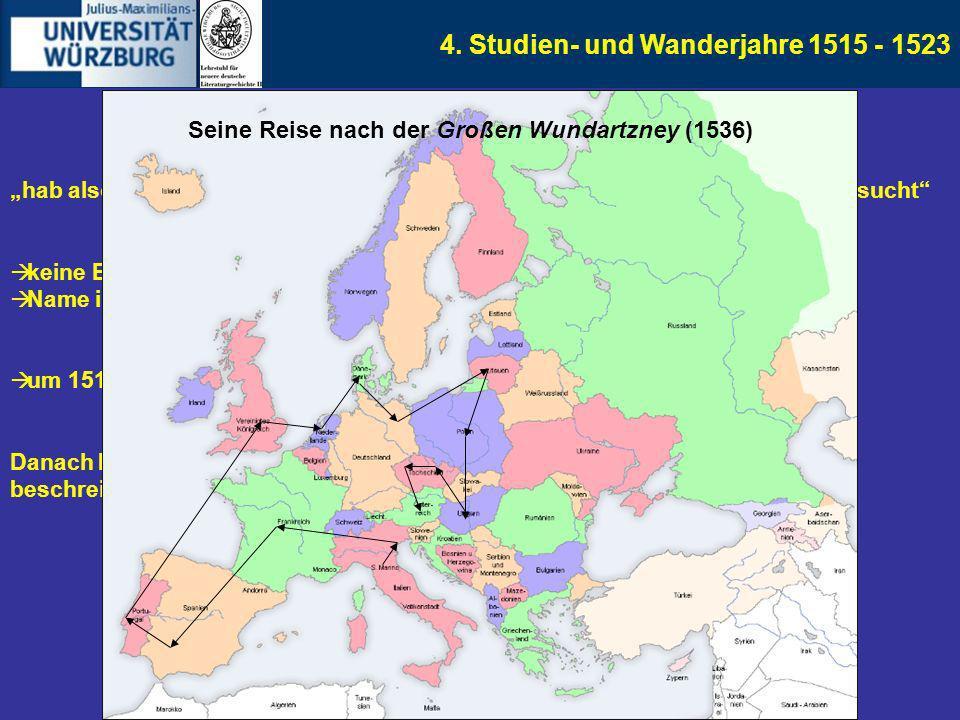 4. Studien- und Wanderjahre 1515 - 1523 hab also die hohen schulen erfaren lange jar, […] und den grunt der arznei gesucht keine Belege vorhanden, wo