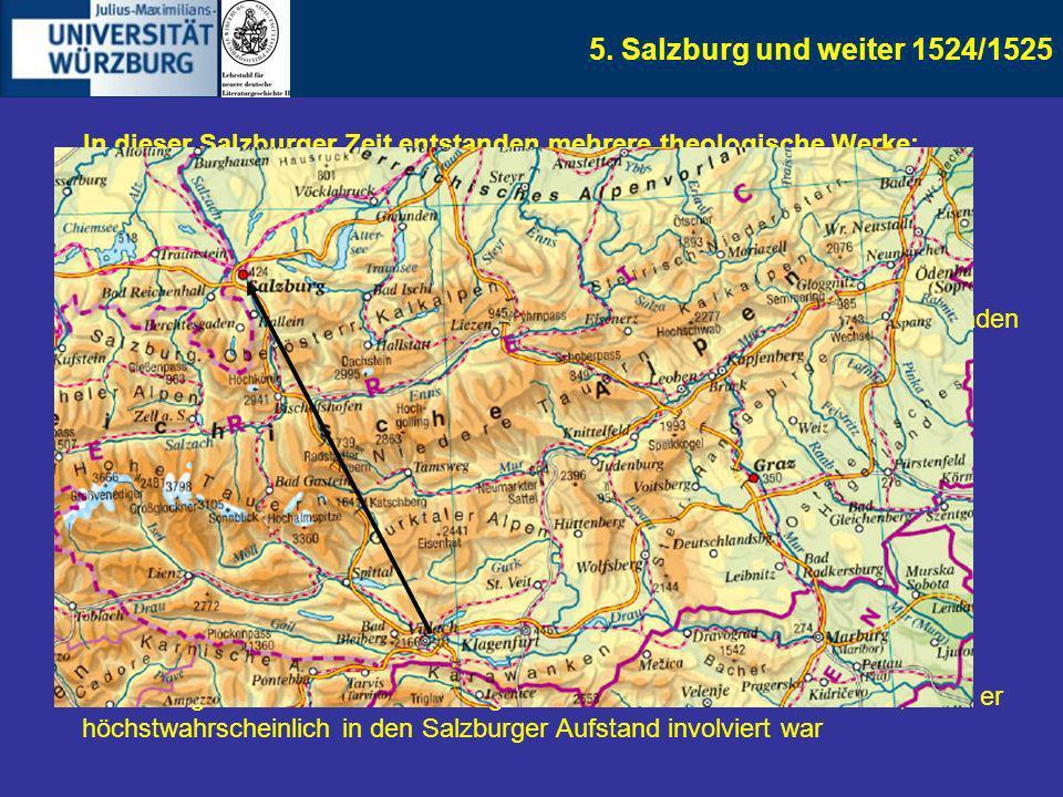 5. Salzburg und weiter 1524/1525 Erste zeitlich fixierbare Lebensspuren: 15. August 1524 unterzeichnete er einen Begleitbrief seiner Marienschrift De