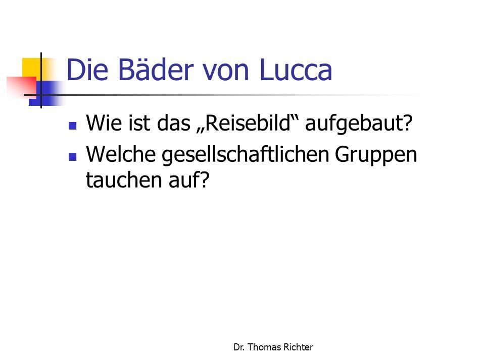 Dr.Thomas Richter Die Bäder von Lucca Wie ist das Reisebild aufgebaut.