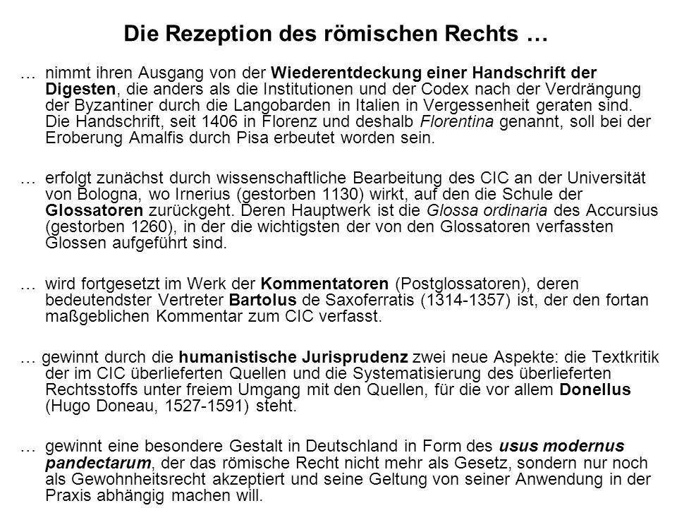 Die Rezeption des römischen Rechts … … nimmt ihren Ausgang von der Wiederentdeckung einer Handschrift der Digesten, die anders als die Institutionen und der Codex nach der Verdrängung der Byzantiner durch die Langobarden in Italien in Vergessenheit geraten sind.
