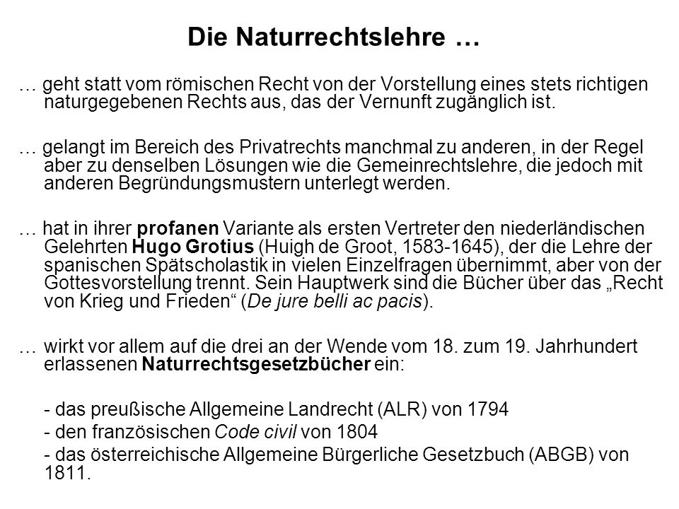 Die Naturrechtslehre … … geht statt vom römischen Recht von der Vorstellung eines stets richtigen naturgegebenen Rechts aus, das der Vernunft zugänglich ist.