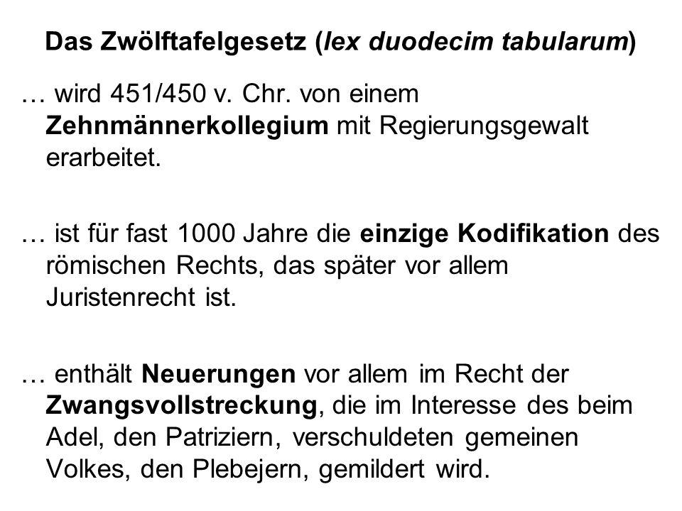 Das Zwölftafelgesetz (lex duodecim tabularum) … wird 451/450 v.