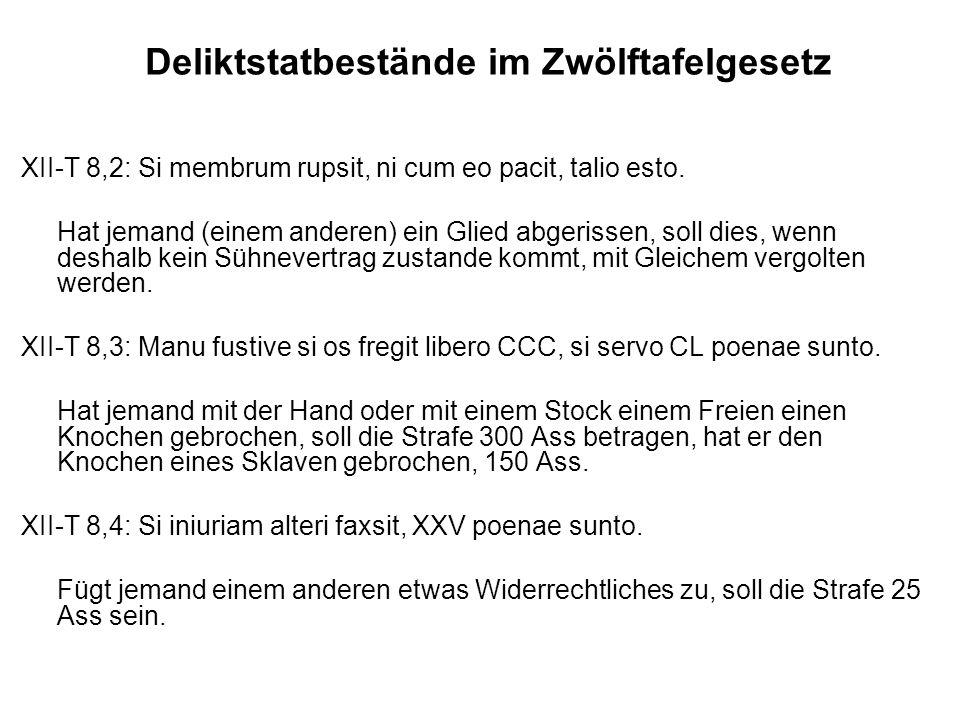 Deliktstatbestände im Zwölftafelgesetz XII-T 8,2: Si membrum rupsit, ni cum eo pacit, talio esto.