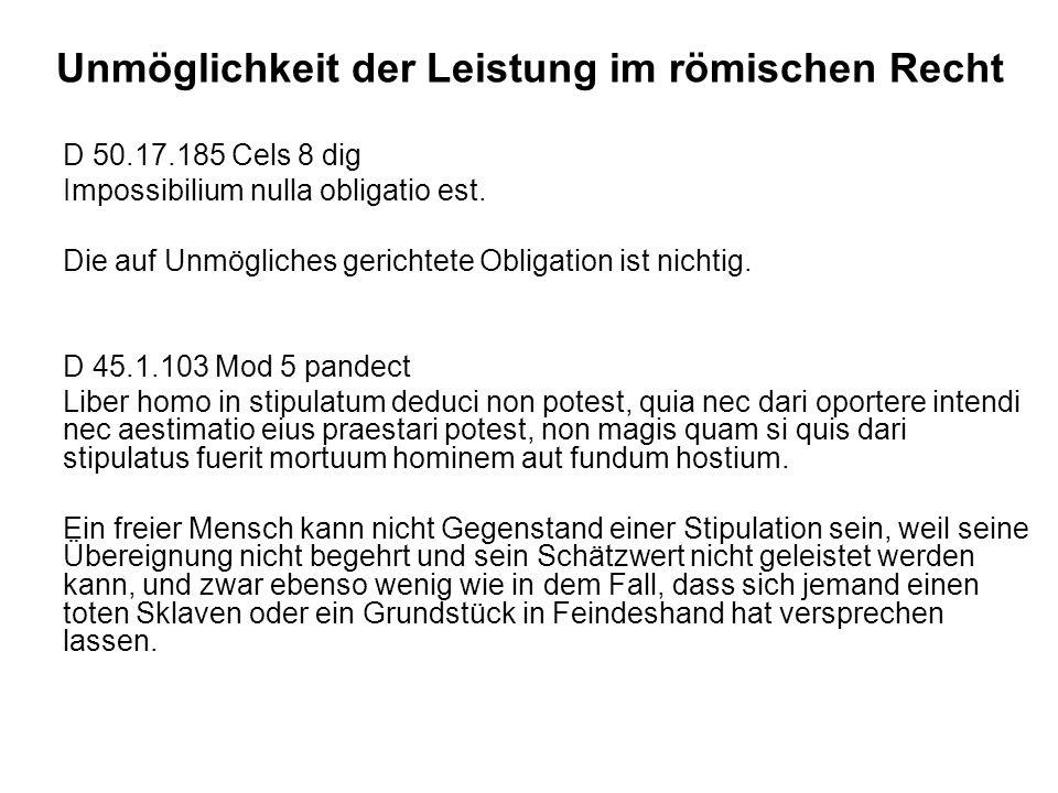 Unmöglichkeit der Leistung im römischen Recht D 50.17.185 Cels 8 dig Impossibilium nulla obligatio est.