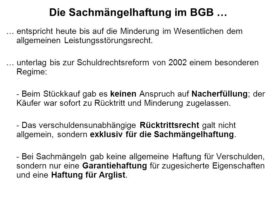 Die Sachmängelhaftung im BGB … … entspricht heute bis auf die Minderung im Wesentlichen dem allgemeinen Leistungsstörungsrecht.