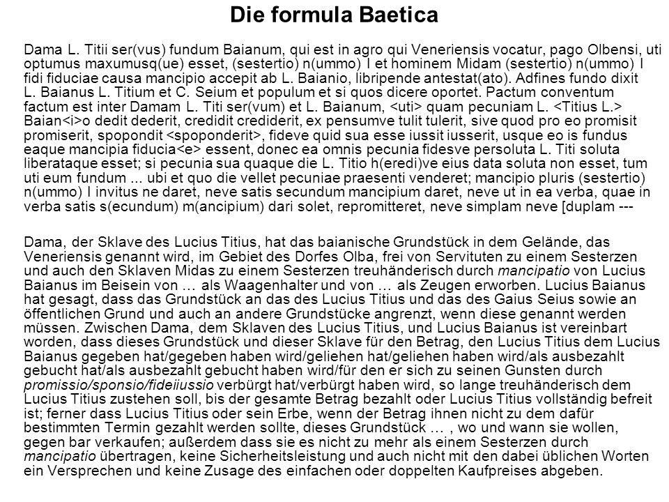 Die formula Baetica Dama L. Titii ser(vus) fundum Baianum, qui est in agro qui Veneriensis vocatur, pago Olbensi, uti optumus maxumusq(ue) esset, (ses