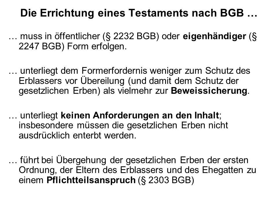 Die Errichtung eines Testaments nach BGB … … muss in öffentlicher (§ 2232 BGB) oder eigenhändiger (§ 2247 BGB) Form erfolgen. … unterliegt dem Formerf