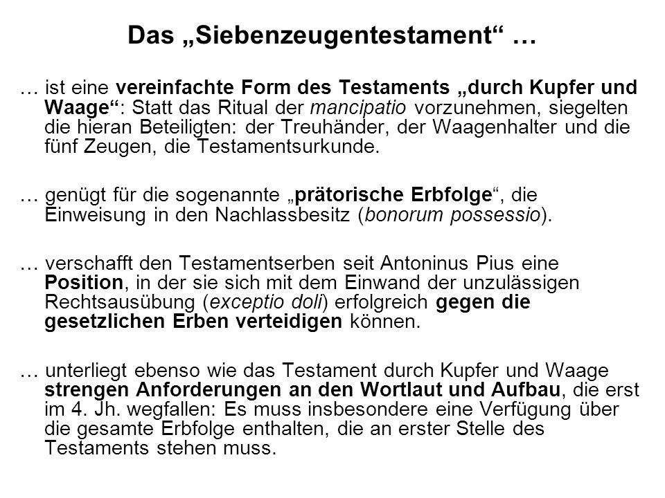 Das Siebenzeugentestament … … ist eine vereinfachte Form des Testaments durch Kupfer und Waage: Statt das Ritual der mancipatio vorzunehmen, siegelten