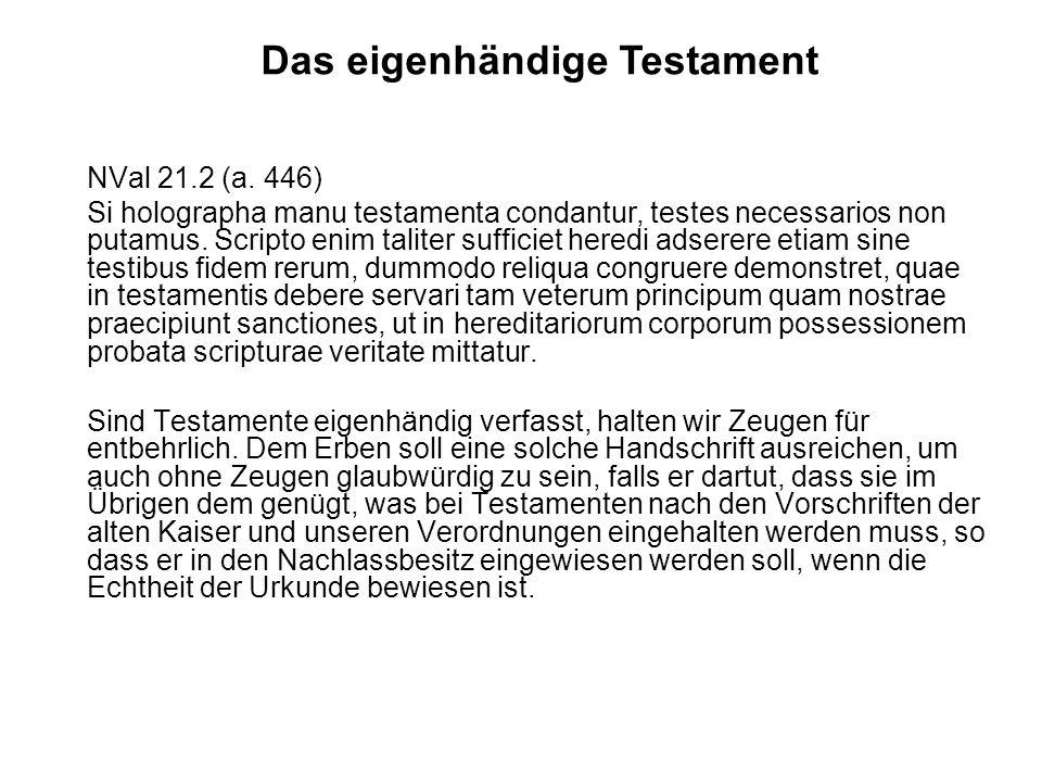NVal 21.2 (a. 446) Si holographa manu testamenta condantur, testes necessarios non putamus. Scripto enim taliter sufficiet heredi adserere etiam sine