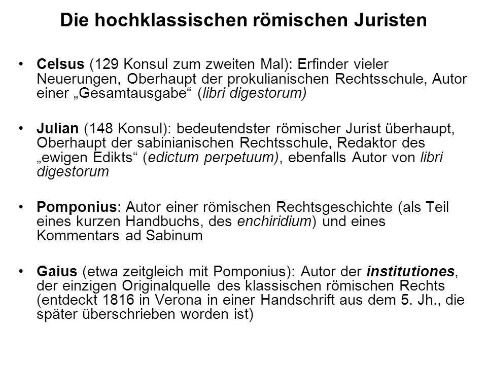 Die hochklassischen römischen Juristen Celsus (129 Konsul zum zweiten Mal): Erfinder vieler Neuerungen, Oberhaupt der prokulianischen Rechtsschule, Au