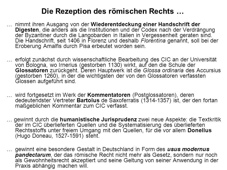 Die Rezeption des römischen Rechts … … nimmt ihren Ausgang von der Wiederentdeckung einer Handschrift der Digesten, die anders als die Institutionen u