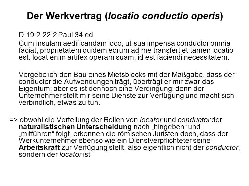 Der Werkvertrag (locatio conductio operis) D 19.2.22.2 Paul 34 ed Cum insulam aedificandam loco, ut sua impensa conductor omnia faciat, proprietatem q