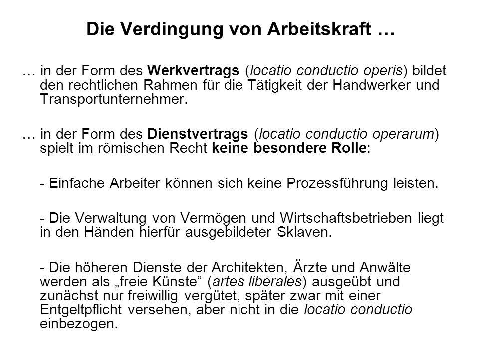 Die Verdingung von Arbeitskraft … … in der Form des Werkvertrags (locatio conductio operis) bildet den rechtlichen Rahmen für die Tätigkeit der Handwe