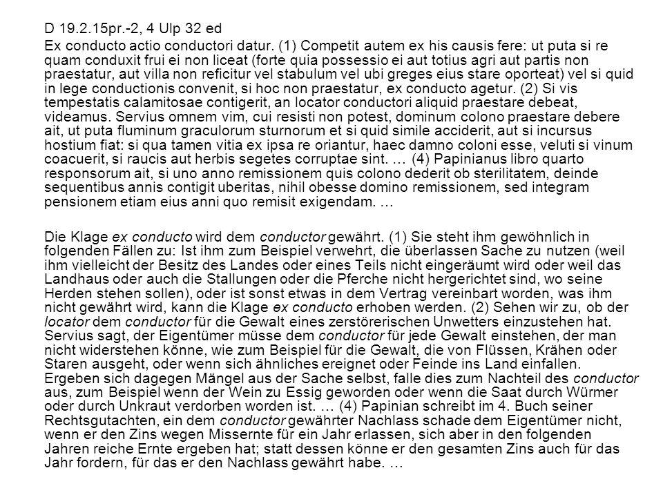 D 19.2.15pr.-2, 4 Ulp 32 ed Ex conducto actio conductori datur. (1) Competit autem ex his causis fere: ut puta si re quam conduxit frui ei non liceat