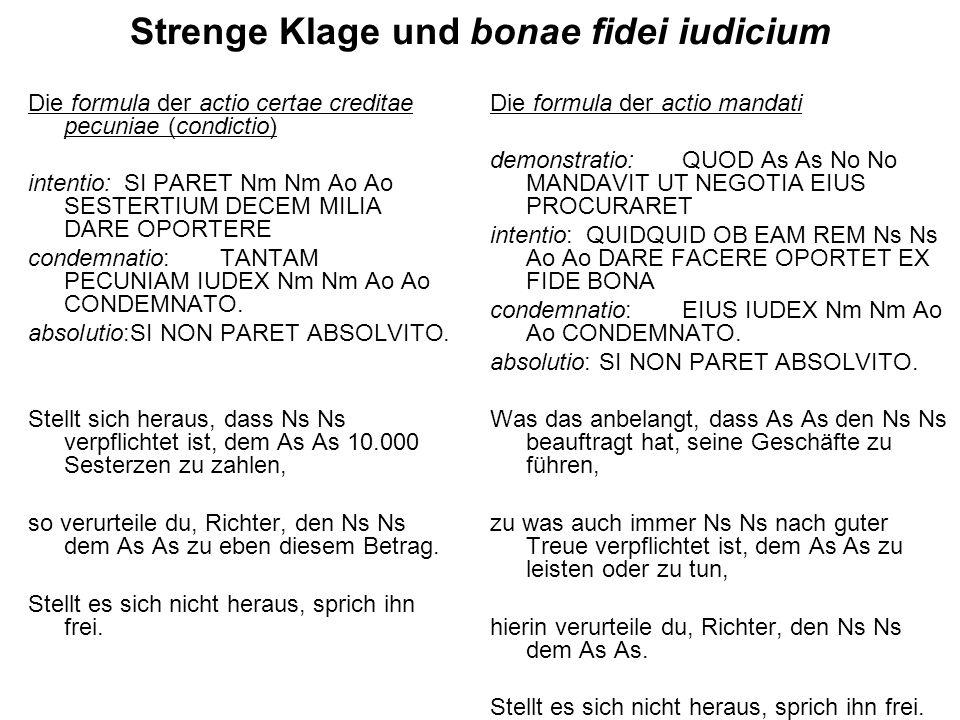 Strenge Klage und bonae fidei iudicium Die formula der actio certae creditae pecuniae (condictio) intentio:SI PARET Nm Nm Ao Ao SESTERTIUM DECEM MILIA