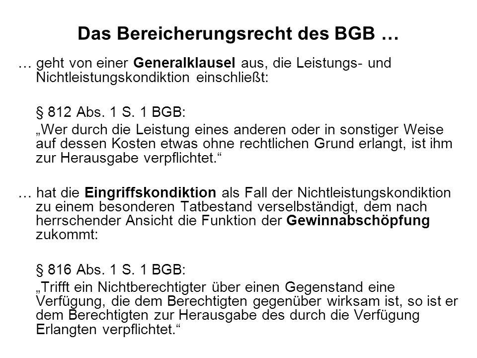 Das Bereicherungsrecht des BGB … … geht von einer Generalklausel aus, die Leistungs- und Nichtleistungskondiktion einschließt: § 812 Abs. 1 S. 1 BGB: