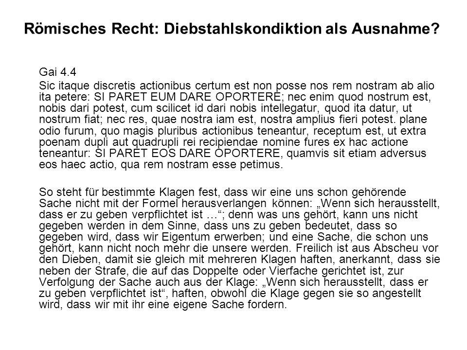 Römisches Recht: Diebstahlskondiktion als Ausnahme? Gai 4.4 Sic itaque discretis actionibus certum est non posse nos rem nostram ab alio ita petere: S