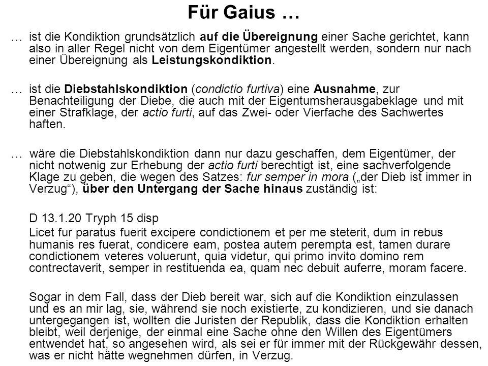 Für Gaius … … ist die Kondiktion grundsätzlich auf die Übereignung einer Sache gerichtet, kann also in aller Regel nicht von dem Eigentümer angestellt