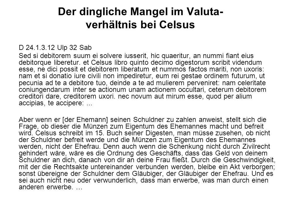 Der dingliche Mangel im Valuta- verhältnis bei Celsus D 24.1.3.12 Ulp 32 Sab Sed si debitorem suum ei solvere iusserit, hic quaeritur, an nummi fiant
