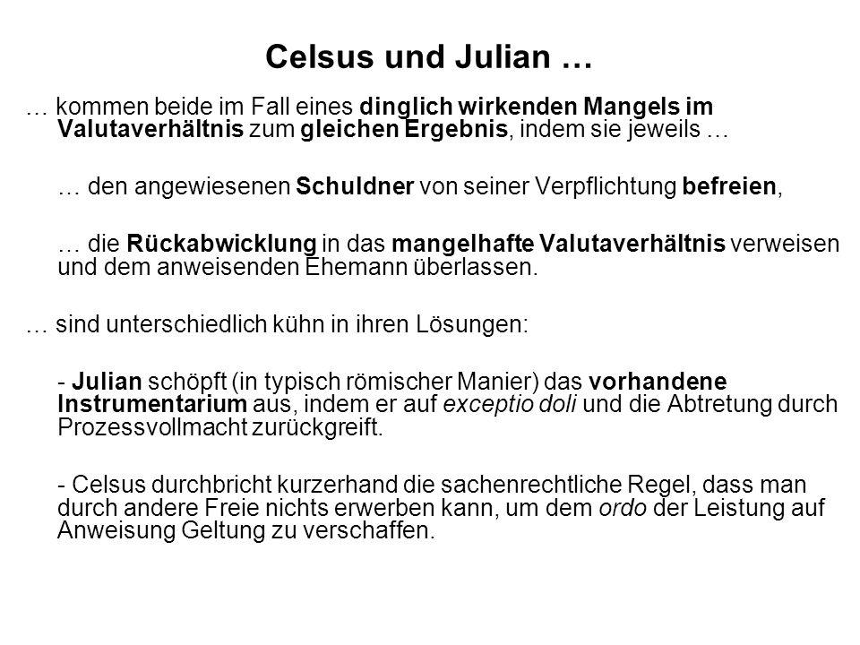 Celsus und Julian … … kommen beide im Fall eines dinglich wirkenden Mangels im Valutaverhältnis zum gleichen Ergebnis, indem sie jeweils … … den angew