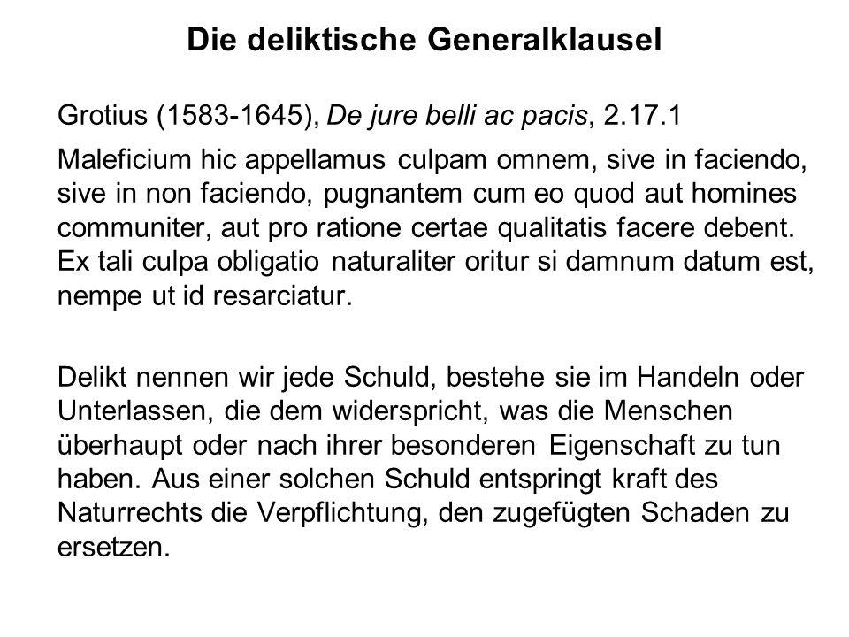 Die deliktische Generalklausel Grotius (1583-1645), De jure belli ac pacis, 2.17.1 Maleficium hic appellamus culpam omnem, sive in faciendo, sive in n