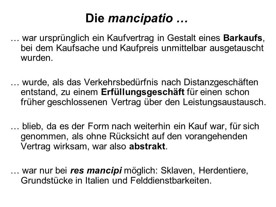 Die mancipatio … … war ursprünglich ein Kaufvertrag in Gestalt eines Barkaufs, bei dem Kaufsache und Kaufpreis unmittelbar ausgetauscht wurden. … wurd