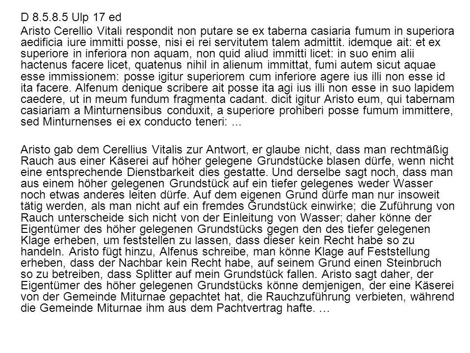 D 8.5.8.5 Ulp 17 ed Aristo Cerellio Vitali respondit non putare se ex taberna casiaria fumum in superiora aedificia iure immitti posse, nisi ei rei se