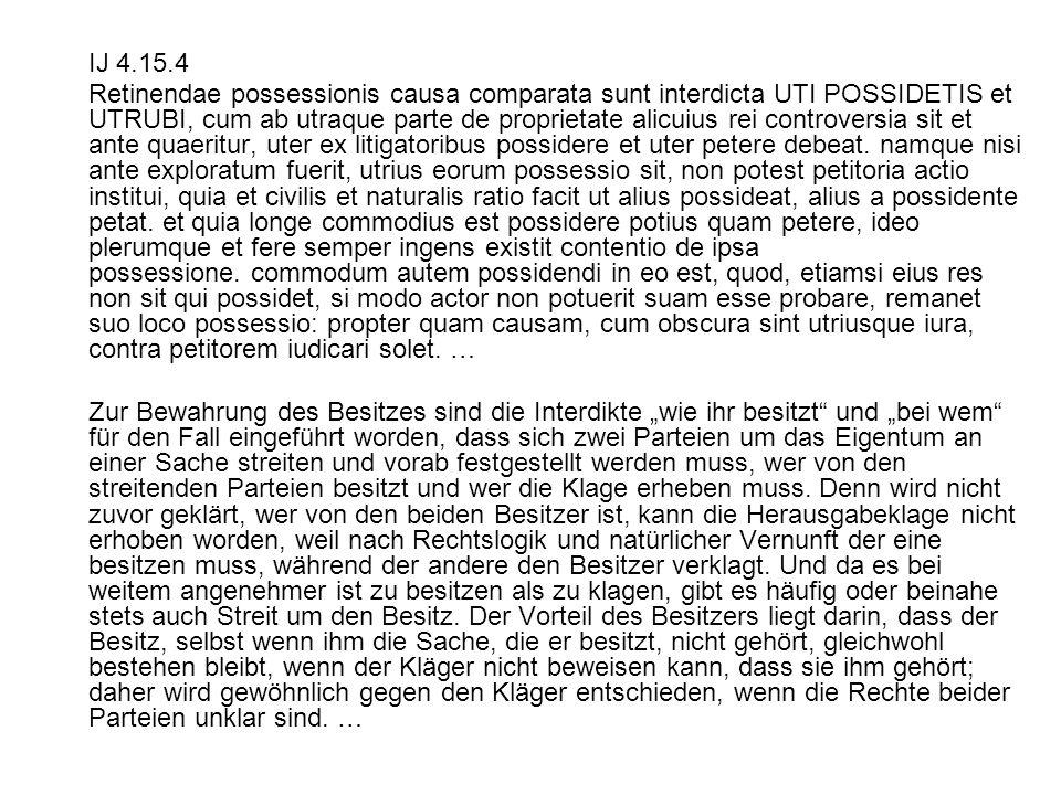 IJ 4.15.4 Retinendae possessionis causa comparata sunt interdicta UTI POSSIDETIS et UTRUBI, cum ab utraque parte de proprietate alicuius rei controver