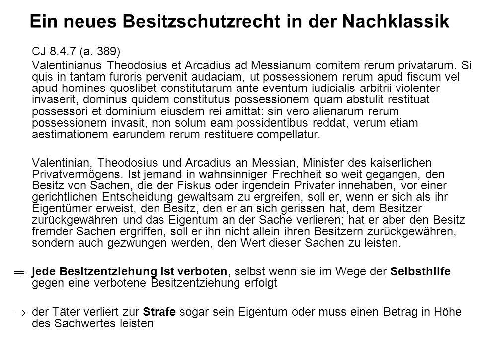 Ein neues Besitzschutzrecht in der Nachklassik CJ 8.4.7 (a. 389) Valentinianus Theodosius et Arcadius ad Messianum comitem rerum privatarum. Si quis i