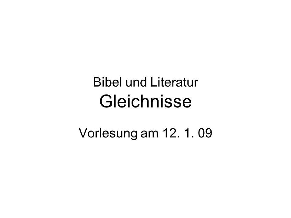 Bibel und Literatur Gleichnisse Vorlesung am 12. 1. 09