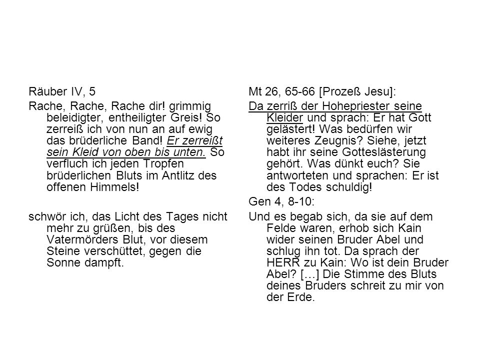 Räuber IV, 5 Rache, Rache, Rache dir.grimmig beleidigter, entheiligter Greis.