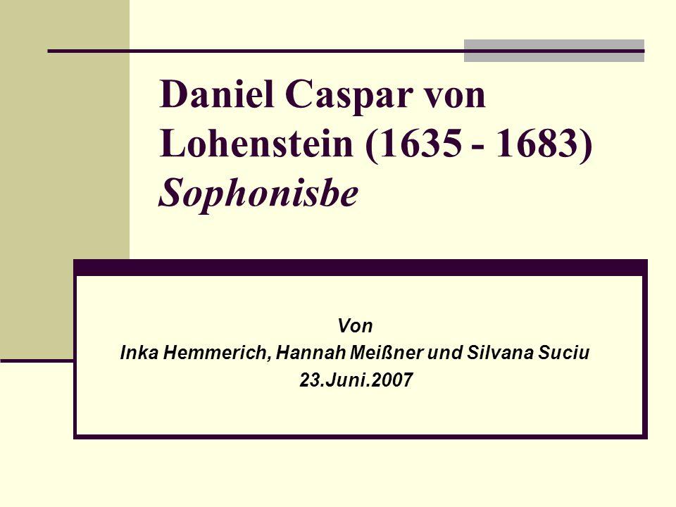 Daniel Caspar von Lohenstein (1635 - 1683) Sophonisbe Von Inka Hemmerich, Hannah Meißner und Silvana Suciu 23.Juni.2007