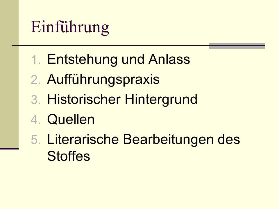 Einführung 1. Entstehung und Anlass 2. Aufführungspraxis 3. Historischer Hintergrund 4. Quellen 5. Literarische Bearbeitungen des Stoffes