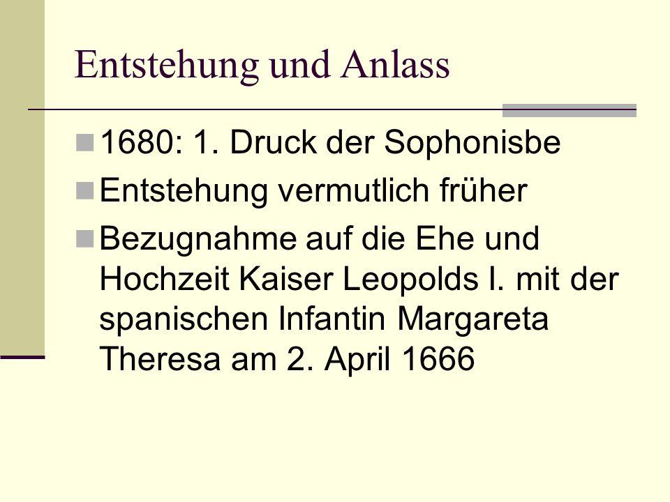Entstehung und Anlass 1680: 1. Druck der Sophonisbe Entstehung vermutlich früher Bezugnahme auf die Ehe und Hochzeit Kaiser Leopolds I. mit der spanis
