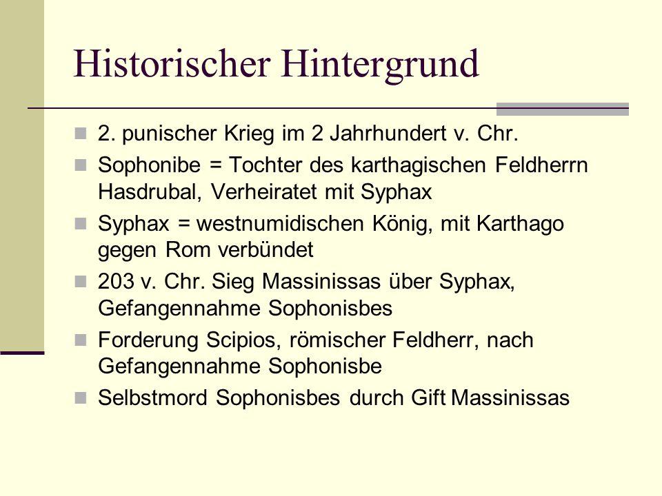Historischer Hintergrund 2. punischer Krieg im 2 Jahrhundert v. Chr. Sophonibe = Tochter des karthagischen Feldherrn Hasdrubal, Verheiratet mit Syphax