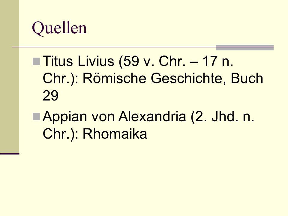Quellen Titus Livius (59 v. Chr. – 17 n. Chr.): Römische Geschichte, Buch 29 Appian von Alexandria (2. Jhd. n. Chr.): Rhomaika