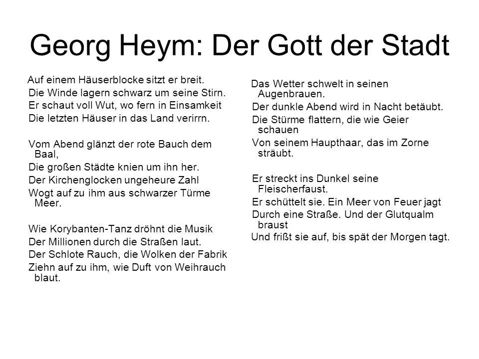 Georg Heym: Der Gott der Stadt Auf einem Häuserblocke sitzt er breit. Die Winde lagern schwarz um seine Stirn. Er schaut voll Wut, wo fern in Einsamke