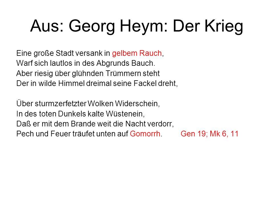 Aus: Georg Heym: Der Krieg Eine große Stadt versank in gelbem Rauch, Warf sich lautlos in des Abgrunds Bauch. Aber riesig über glühnden Trümmern steht