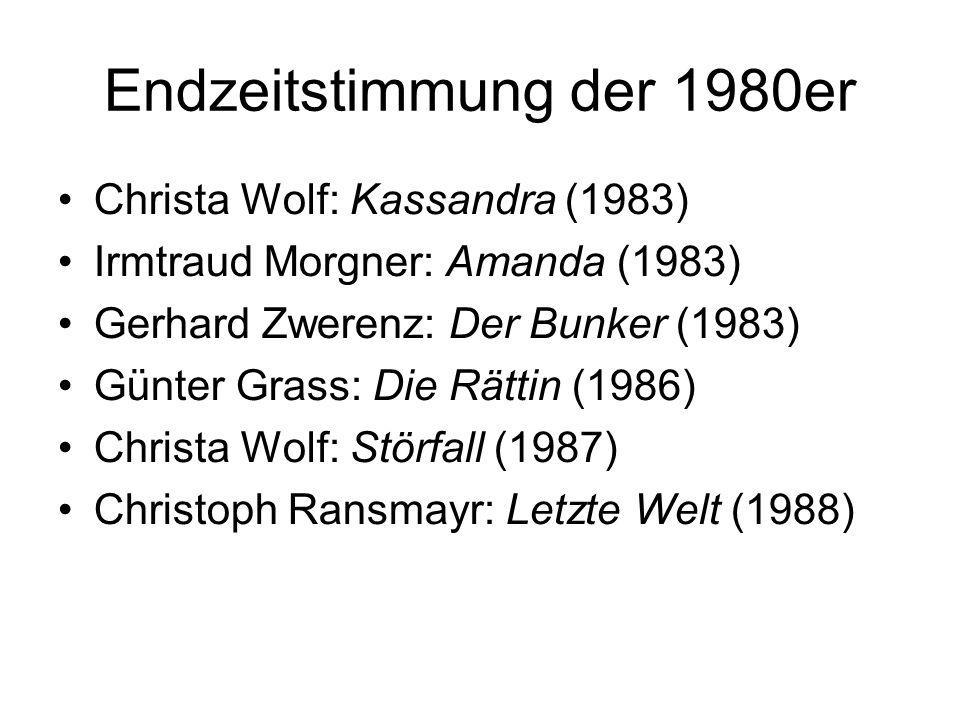 Endzeitstimmung der 1980er Christa Wolf: Kassandra (1983) Irmtraud Morgner: Amanda (1983) Gerhard Zwerenz: Der Bunker (1983) Günter Grass: Die Rättin