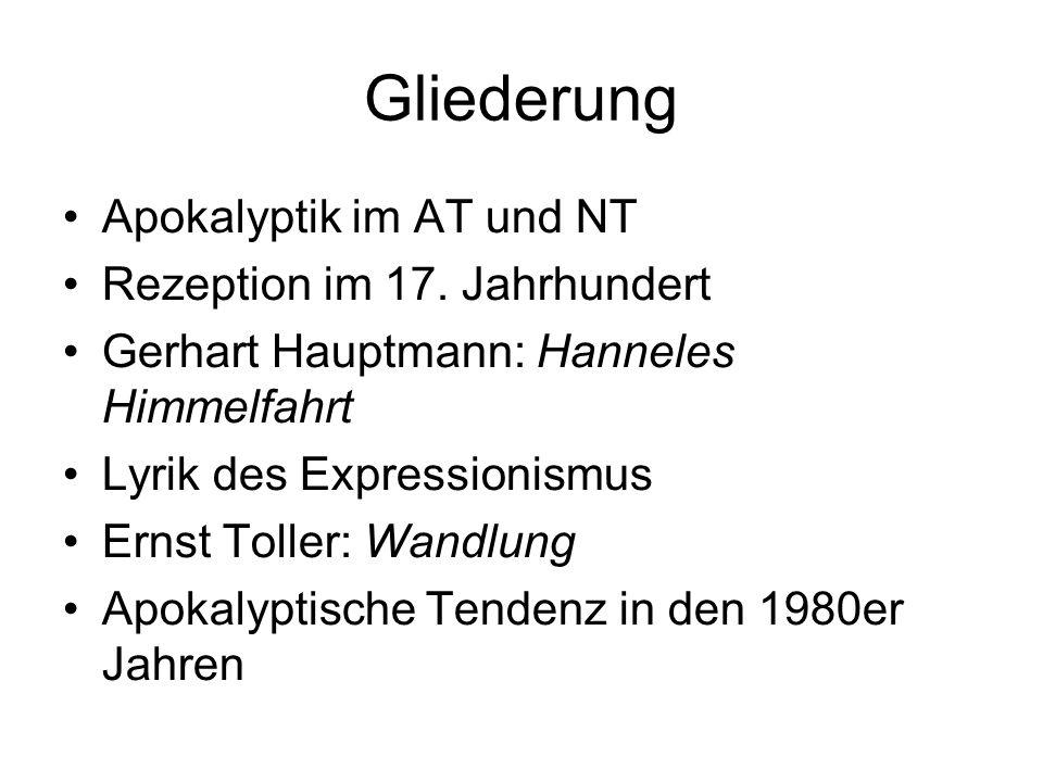 Gliederung Apokalyptik im AT und NT Rezeption im 17. Jahrhundert Gerhart Hauptmann: Hanneles Himmelfahrt Lyrik des Expressionismus Ernst Toller: Wandl