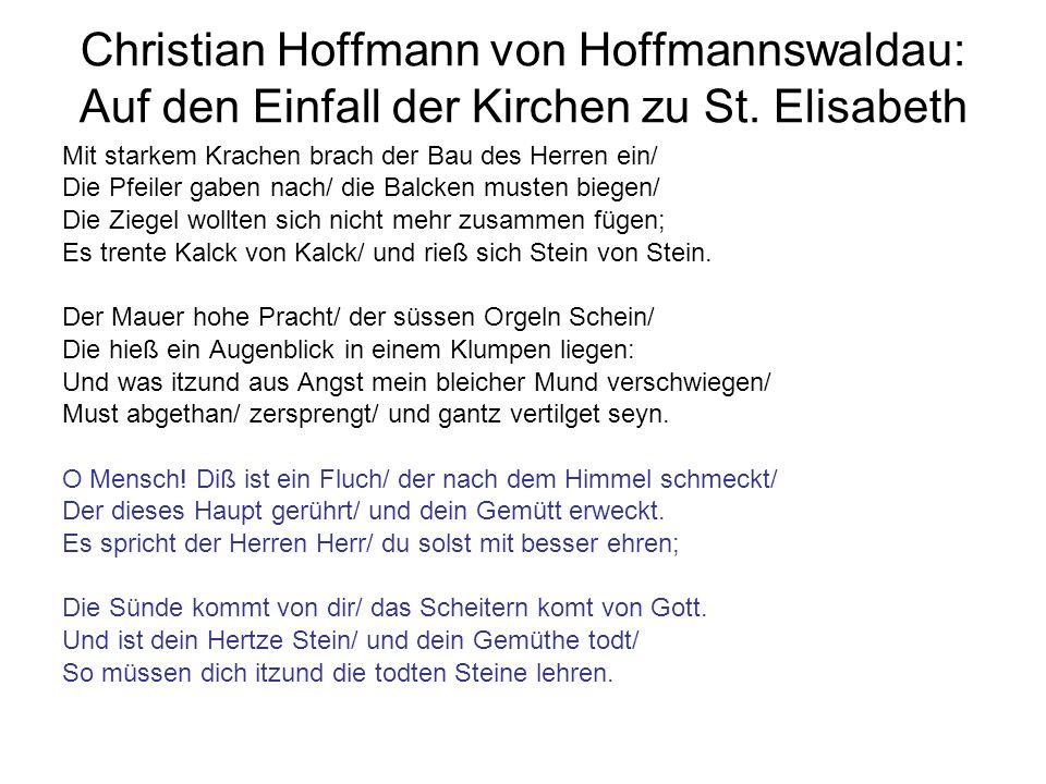 Christian Hoffmann von Hoffmannswaldau: Auf den Einfall der Kirchen zu St. Elisabeth Mit starkem Krachen brach der Bau des Herren ein/ Die Pfeiler gab