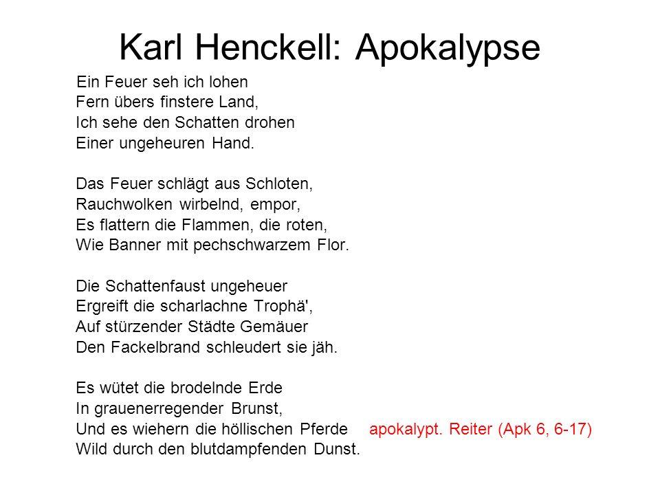 Karl Henckell: Apokalypse Ein Feuer seh ich lohen Fern übers finstere Land, Ich sehe den Schatten drohen Einer ungeheuren Hand. Das Feuer schlägt aus